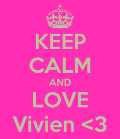 Poster: KEEP CALM AND LOVE Vivien <3