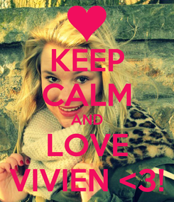 Poster: KEEP CALM AND LOVE VIVIEN <3!