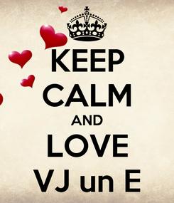 Poster: KEEP CALM AND LOVE VJ un E