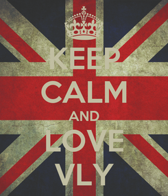 Poster: KEEP CALM AND LOVE VLY
