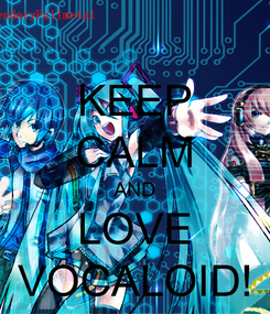 Poster: KEEP CALM AND LOVE VOCALOID!