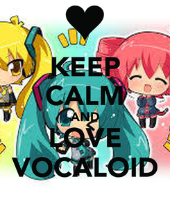 Poster: KEEP CALM AND LOVE VOCALOID