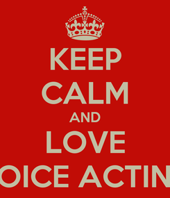 Poster: KEEP CALM AND LOVE VOICE ACTING