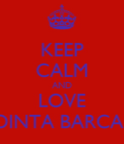 Poster: KEEP CALM AND LOVE VOINTA BARCANI