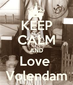 Poster: KEEP CALM AND Love  Volendam