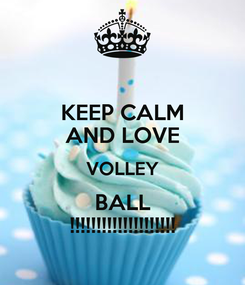 Poster: KEEP CALM AND LOVE VOLLEY BALL !!!!!!!!!!!!!!!!!!!!