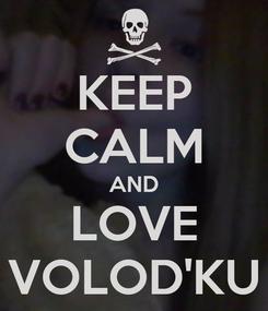 Poster: KEEP CALM AND LOVE VOLOD'KU
