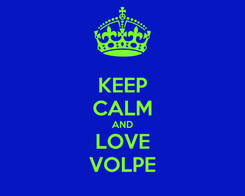 Poster: KEEP CALM AND LOVE VOLPE