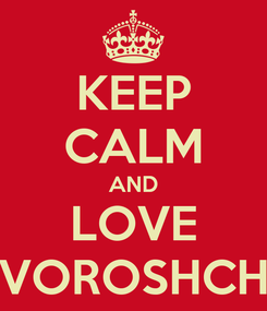 Poster: KEEP CALM AND LOVE VOROSHCH
