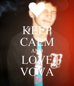 Poster: KEEP CALM AND LOVE VOVA