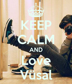 Poster: KEEP CALM AND Love Vüsal