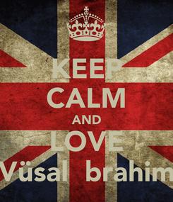 Poster: KEEP CALM AND LOVE Vüsal İbrahim