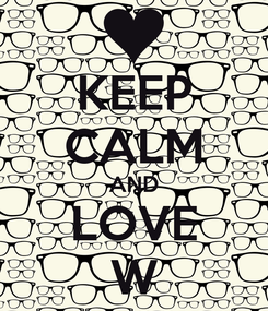Poster: KEEP CALM AND LOVE W