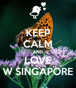 Poster: KEEP CALM AND LOVE W SINGAPORE
