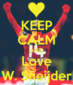 Poster: KEEP CALM AND Love   W. Sneijder