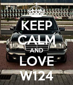 Poster: KEEP CALM AND LOVE W124