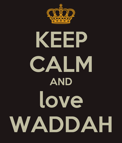 Poster: KEEP CALM AND love WADDAH