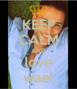 Poster: KEEP CALM AND love wael
