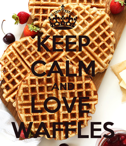 Poster: KEEP CALM AND LOVE  WAFFLES