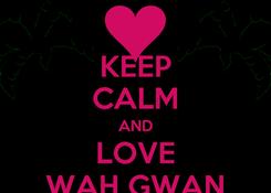 Poster: KEEP CALM AND LOVE WAH GWAN