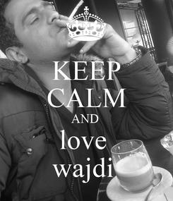 Poster: KEEP CALM AND  love  wajdi