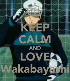 Poster: KEEP CALM AND LOVE Wakabayashi