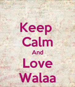 Poster: Keep  Calm And Love Walaa