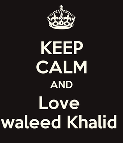 Poster: KEEP CALM AND Love  waleed Khalid