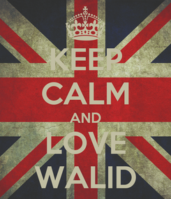 Poster: KEEP CALM AND LOVE WALID