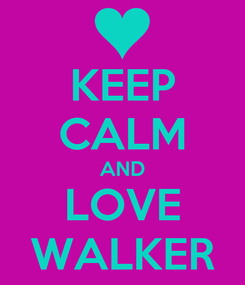 Poster: KEEP CALM AND LOVE WALKER