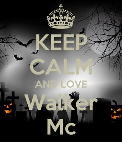 Poster: KEEP CALM AND LOVE Walker Mc