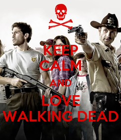 Poster: KEEP CALM AND LOVE WALKING DEAD