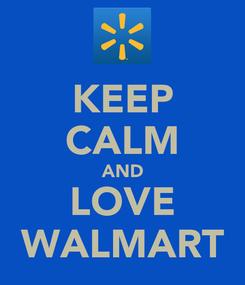 Poster: KEEP CALM AND LOVE WALMART