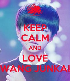 Poster: KEEP CALM AND LOVE WANG JUNKAI