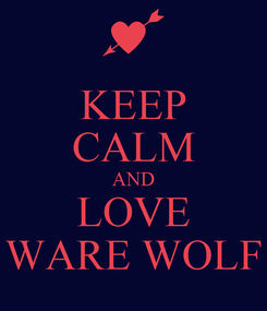 Poster: KEEP CALM AND LOVE WARE WOLF