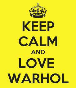 Poster: KEEP CALM AND LOVE  WARHOL