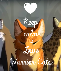 Poster: Keep calm and Love Warrior Cats