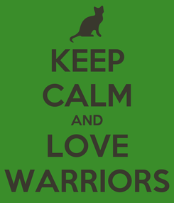 Poster: KEEP CALM AND LOVE WARRIORS