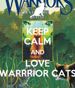 Poster: KEEP CALM AND LOVE WARRRIOR CATS