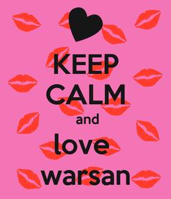 Poster: KEEP CALM  and love  warsan