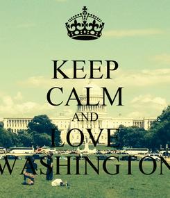 Poster: KEEP CALM AND LOVE WASHINGTON
