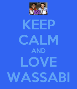 Poster: KEEP CALM AND LOVE WASSABI