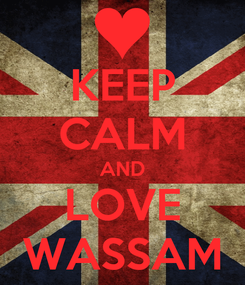 Poster: KEEP CALM AND LOVE WASSAM