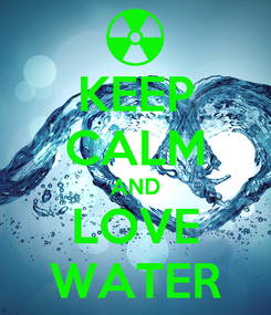 Poster: KEEP CALM AND LOVE WATER
