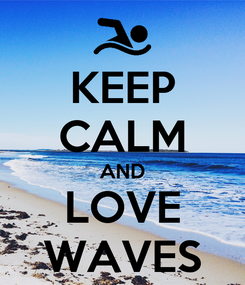 Poster: KEEP CALM AND LOVE WAVES