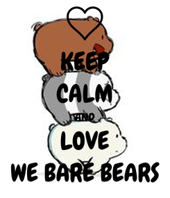 Poster: KEEP CALM AND LOVE WE BARE BEARS