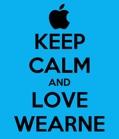 Poster: KEEP CALM AND LOVE WEARNE