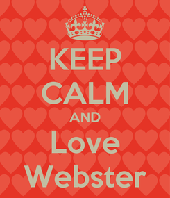 Poster: KEEP CALM AND Love Webster
