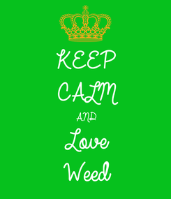 Poster: KEEP CALM AND Love Weed