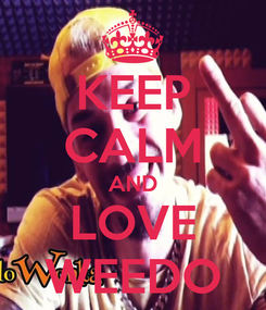 Poster: KEEP CALM AND LOVE WEEDO
